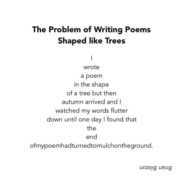 The Problem Of Writing Poems Shaped Like Trees Brian Bilston S Poetry Laboetry A collection of tree poems, as well as verses about nature, forests, woods, leaves, seasons, and more. of writing poems shaped like trees